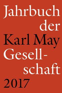 Jahrbuch der Karl-May-Gesellschaft 2017 von Roxin,  Claus, Schleburg,  Florian, Schmiedt,  Helmut, Vollmer,  Hartmut, Zeilinger,  Johannes