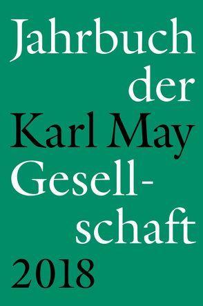 Jahrbuch der Karl-May-Gesellschaft 2018 von Roxin,  Claus, Schleburg,  Florian, Schmiedt,  Helmut, Vollmer,  Hartmut, Zeilinger,  Johannes