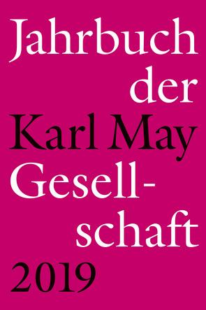 Jahrbuch der Karl-May-Gesellschaft 2019 von Roxin,  Claus, Schleburg,  Florian, Schmiedt,  Helmut, Vollmer,  Hartmut, Zeilinger,  Jiohannes