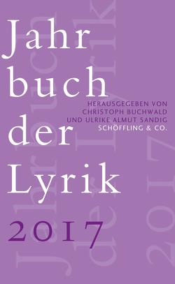 Jahrbuch der Lyrik 2017 von Buchwald,  Christoph, Sandig,  Ulrike Almut