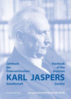 Jahrbuch der Österreichischen Karl-Jaspers-Gesellschaft 29/2016 von Karl-Jaspers-Gesellschaft (Hrsg.)