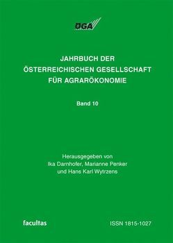 Jahrbuch der Österreichischen Gesellschaft für Agrarökonomie / Agrarökonomie zwischen Vision und Realität von Darnhofer,  Ika, Penker,  Marianne, Wytrzens,  Hans K