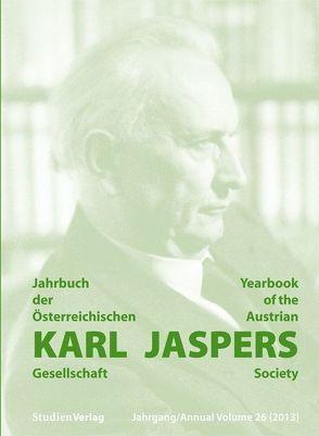 Jahrbuch der Österreichischen Karl-Jaspers-Gesellschaft 26/2013 von Karl-Jaspers-Gesellschaft (Hrsg.),  Karl-Jaspers-Gesellschaft