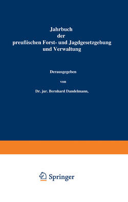 Jahrbuch der Preußischen Forst- und Jagdgesetzgebung und Verwaltung von Dackelmann,  Bernhard, Mundt,  O.