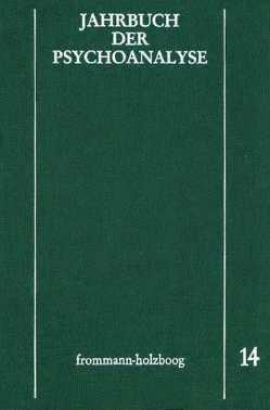 Jahrbuch der Psychoanalyse / Band 14 von Beland,  Hermann, Eickhoff,  Friedrich-Wilhelm, Loch,  Wolfgang, Meistermann-Seeger,  Edeltrud, Richter,  Horst-Eberhard, Scheunert,  Gerhart