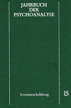 Jahrbuch der Psychoanalyse / Band 15 von Beland,  Hermann, Eickhoff,  Friedrich-Wilhelm, Loch,  Wolfgang, Meistermann-Seeger,  Edeltrud, Richter,  Horst-Eberhard, Scheunert,  Gerhart