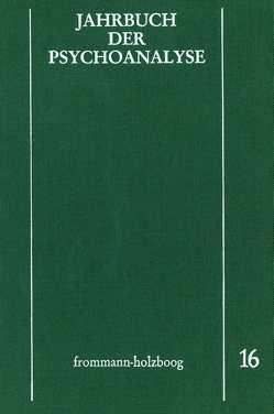 Jahrbuch der Psychoanalyse / Band 16 von Beland,  Hermann, Eickhoff,  Friedrich-Wilhelm, Loch,  Wolfgang, Meistermann-Seeger,  Edeltrud, Richter,  Horst-Eberhard, Scheunert,  Gerhart