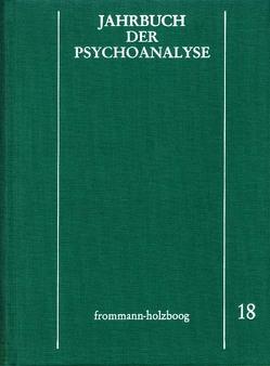 Jahrbuch der Psychoanalyse / Band 18 von Beland,  Hermann, Eickhoff,  Friedrich-Wilhelm, Loch,  Wolfgang, Meistermann-Seeger,  Edeltrud, Richter,  Horst-Eberhard, Scheunert,  Gerhart