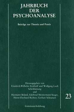 Jahrbuch der Psychoanalyse / Band 23 von Beland,  Hermann, Eickhoff,  Friedrich-Wilhelm, Loch,  Wolfgang, Meistermann-Seeger,  Edeltrud, Richter,  Horst-Eberhard, Scheunert,  Gerhart