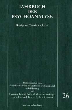 Jahrbuch der Psychoanalyse / Band 26 von Beland,  Hermann, Eickhoff,  Friedrich-Wilhelm, Loch,  Wolfgang, Meistermann-Seeger,  Edeltrud, Richter,  Horst-Eberhard, Scheunert,  Gerhart