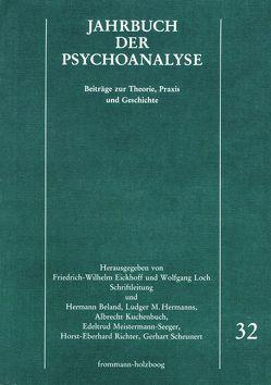 Jahrbuch der Psychoanalyse / Band 32 von Beland,  Hermann, Eickhoff,  Friedrich-Wilhelm, Hermanns,  Ludger M., Kuchenbuch,  Albrecht, Loch,  Wolfgang, Meistermann-Seeger,  Edeltrud, Richter,  Horst-Eberhard, Scheunert,  Gerhart