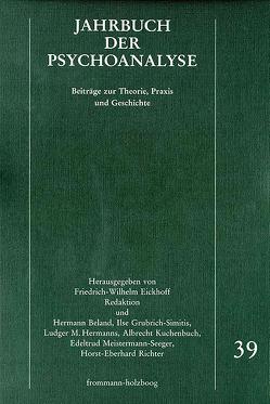 Jahrbuch der Psychoanalyse / Band 39 von Beland,  Hermann, Eickhoff,  Friedrich-Wilhelm, Grubrich-Simitis,  Ilse, Hermanns,  Ludger M., Kuchenbuch,  Albrecht, Meistermann-Seeger,  Edeltrud, Richter,  Horst-Eberhard