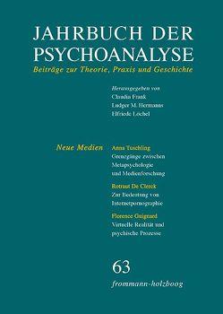 Jahrbuch der Psychoanalyse / Band 63: Neue Medien von Frank,  Claudia, Hermanns,  Ludger M., Löchel,  Elfriede