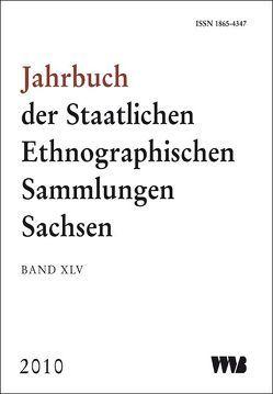 Jahrbuch der Staatlichen Ethnographischen Sammlungen Sachsen, Band XLV von Blesse,  Giselher, Deimel,  Claus