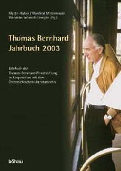 Jahrbuch der Thomas-Bernhard-Privatstiftung. In Kooperation mit dem… / Thomas Bernhard Jahrbuch 2003 von Huber,  Martin, Mittermayer,  Manfred, Pektor,  Katharina, Schmidt-Dengler,  Wendelin