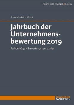 Jahrbuch der Unternehmensbewertung 2019 von Aders,  Prof. Dr. Christian, Schwetzler,  Prof. Dr. Bernhard