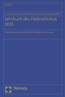 Jahrbuch des Föderalismus 2013 von Europäisches Zentrum für Föderalismus-Forschung Tübingen (EZFF)