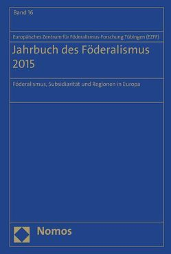 Jahrbuch des Föderalismus 2015 von Europäisches Zentrum für Föderalismus-Forschung Tübingen (EZFF)