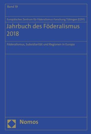 Jahrbuch des Föderalismus 2018 von Europäischen Zentrum für Föderalismus-Forschung Tübingen (EZFF)