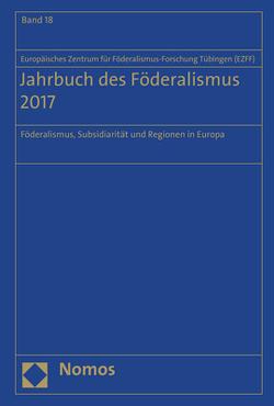 Jahrbuch des Föderalismus 2017 von Europäischen Zentrum für Föderalismus-Forschung Tübingen (EZFF)