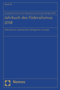 Jahrbuch des Föderalismus. Föderalismus, Subsidiarität und Regionen in Europa / Jahrbuch des Föderalismus 2018 von Europäischen Zentrum für Föderalismus-Forschung Tübingen (EZFF)