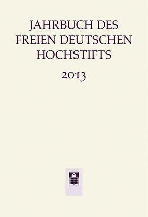 Jahrbuch des Freien Deutschen Hochstifts 2013 von Bohnenkamp,  Anne