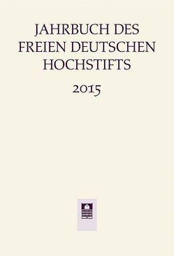 Jahrbuch des Freien Deutschen Hochstifts 2015 von Bohnenkamp,  Anne