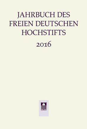 Jahrbuch des Freien Deutschen Hochstifts 2016 von Bohnenkamp,  Anne