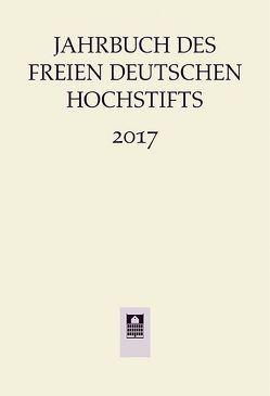 Jahrbuch des Freien Deutschen Hochstifts 2017 von Bohnenkamp,  Anne