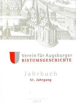 Jahrbuch des Vereins für Augsburger Bistumsgeschichte, 51. Jahrgang, 2017 von Ansbacher,  Walter, Groll,  Thomas
