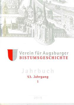 Jahrbuch des Vereins für Augsburger Bistumsgeschichte, 53. Jahrgang, I, 2019 von Ansbacher,  Walter, Groll,  Thomas