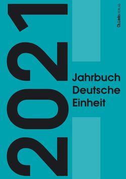 Jahrbuch Deutsche Einheit 2021 von Böick,  Marcus, Goschler,  Constantin, Jessen,  Ralph
