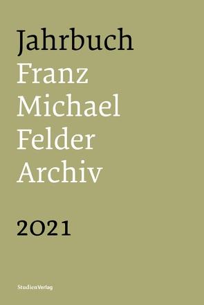 Jahrbuch Franz-Michael-Felder-Archiv 2021 von Thaler,  Jürgen