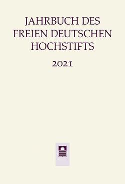 Jahrbuch Freies deutsches Hochstift 2021 von Bohnenkamp,  Anne