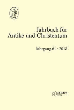 Jahrbuch für Antike und Christentum Jahrgang 61- 2018 von Blaauw,  Sible de, Hornung,  Christian, Löhr,  Winrich, Schöllgen,  Georg