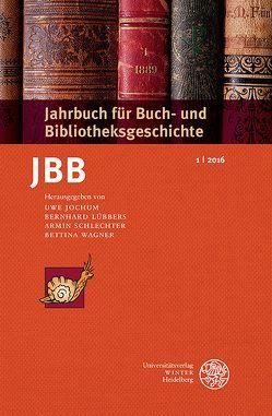 Jahrbuch für Buch- und Bibliotheksgeschichte 1 | 2016 von Jochum,  Uwe, Lübbers ,  Bernhard, Schlechter,  Armin, Wagner,  Bettina
