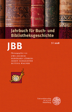 Jahrbuch für Buch- und Bibliotheksgeschichte 3 | 2018 von Jochum,  Uwe, Lübbers ,  Bernhard, Schlechter,  Armin, Wagner,  Bettina