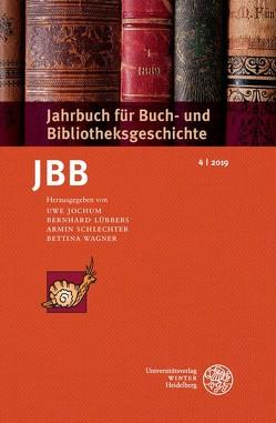 Jahrbuch für Buch- und Bibliotheksgeschichte 4 | 2019 von Jochum,  Uwe, Lübbers ,  Bernhard, Schlechter,  Armin, Wagner,  Bettina