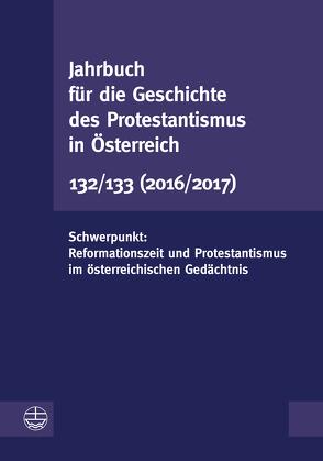 Jahrbuch für die Geschichte des Protestantismus in Österreich 132/133 von Fuchs,  Martina, Leeb,  Rudolf, Schweighofer,  Astrid