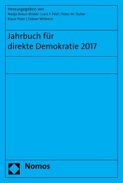 Jahrbuch für direkte Demokratie 2017 von Binder,  Nadja Braun, Feld,  Lars P, Huber,  Peter M., Poier,  Klaus, Wittreck,  Fabian