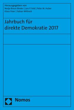 Jahrbuch für direkte Demokratie 2017 von Braun Binder,  Nadja, Feld,  Lars P, Huber,  Peter M., Poier,  Klaus, Wittreck,  Fabian
