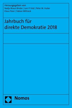 Jahrbuch für direkte Demokratie 2018 von Braun Binder,  Nadja, Feld,  Lars P, Huber,  Peter M., Poier,  Klaus, Wittreck,  Fabian