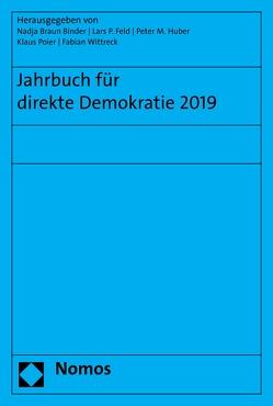 Jahrbuch für direkte Demokratie 2019 von Binder,  Nadja Braun, Feld,  Lars P, Huber,  Peter M., Poier,  Klaus, Wittreck,  Fabian