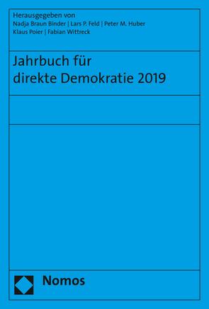 Jahrbuch für direkte Demokratie 2019 von Braun Binder,  Nadja, Feld,  Lars P, Huber,  Peter M., Poier,  Klaus, Wittreck,  Fabian