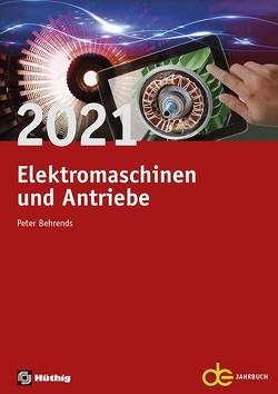 Jahrbuch für Elektromaschinenbau + Elektronik / Elektromaschinen und Antriebe 2021 von Behrends,  Peter