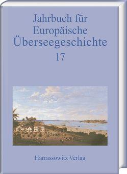 Jahrbuch für europäische Überseegeschichte 17 (2017) von Gesellschaft für Überseegeschichte und der Forschungsstiftung für Europäische Überseegeschichte