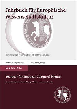 Jahrbuch für Europäische Wissenschaftskultur 8 (2013–2015) / Yearbook for European Culture of Science 8 (2013-2015) von Breidbach,  Olaf, Collet,  Dominik, Füssel,  Marian, MacLeod,  Roy, Poggi,  Stefano