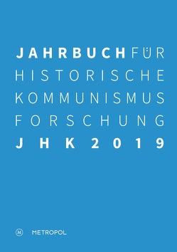 Jahrbuch für Historische Kommunismusforschung 2019 von Baberowski,  Jörg, Bayerlein,  Bernhard H., Faulenbach,  Bernd, Mählert,  Ulrich, Middell,  Matthias, Steinbach,  Peter, Troebst,  Stefan, Wilke,  Manfred