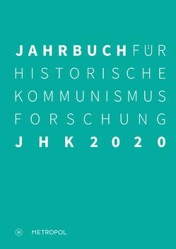 Jahrbuch für Historische Kommunismusforschung 2020 von Baberowski,  Jörg, Bayerlein,  Bernhard H., Faulenbach,  Bernd, Mählert,  Ulrich, Middell,  Matthias, Steinbach,  Peter, Troebst,  Stefan, Wemheuer,  Felix, Wilke,  Manfred