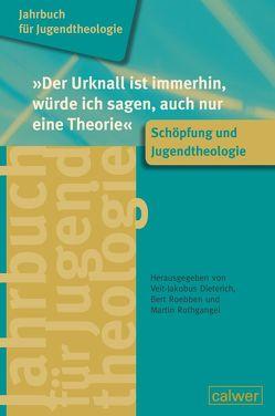 """Jahrbuch für Jugendtheologie Band 2: """"Der Urknall ist immerhin, würde ich sagen, auch nur eine Theorie"""" von Dieterich,  Veit-Jakobus, Roebben,  Bert, Rothgangel,  Martin"""